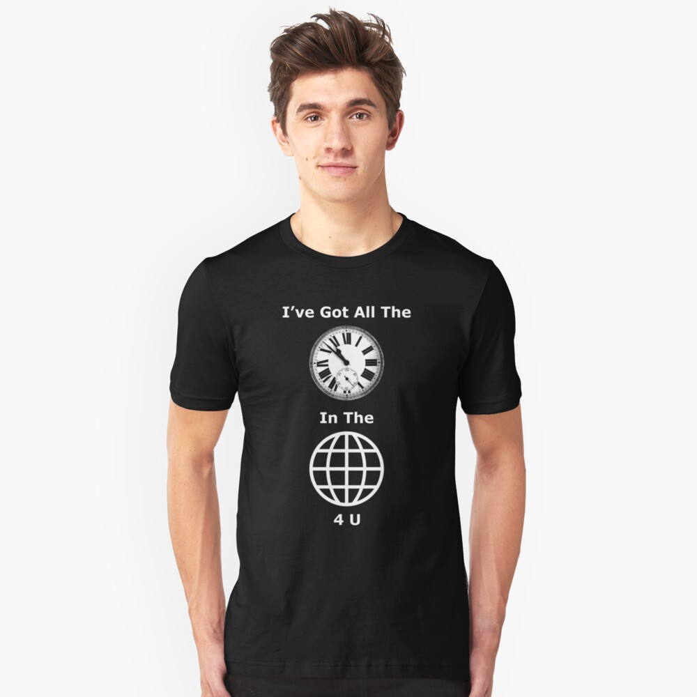 All The Time In The World 4 U Unisex T-Shirt Front