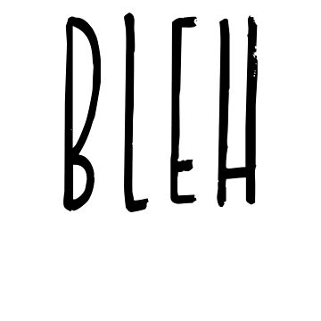 BLEH by sheople