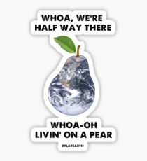 Livin' On A Pear - Flat Earth Designs EXCELLENT Sticker
