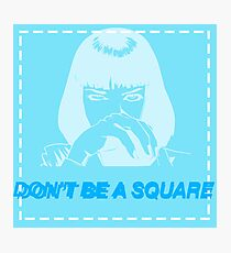 Don't be a square, motherfucker. Photographic Print