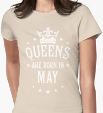Queens are born in May Happy Birthday Queen Womens Fitted T-Shirt
