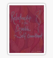 Relationship is the crucible for Self committment Sticker