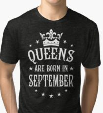 Queens are born in September Happy Birthday Queen Tri-blend T-Shirt