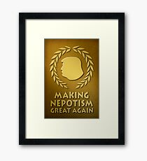 Trump Is Making Nepotism Great Again. Framed Print