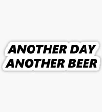 Another day another beer  Sticker