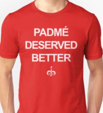 Padme Deserved Better Unisex T-Shirt