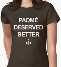 Padme Deserved Better Womens Fitted T-Shirt