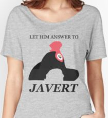 Javert Hat - Les Miserables - Let Him Answer to Javert Women's Relaxed Fit T-Shirt