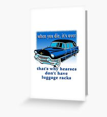 Hearses Don't have Luggage Racks Greeting Card