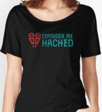 Consider Me Hacked Women's Relaxed Fit T-Shirt