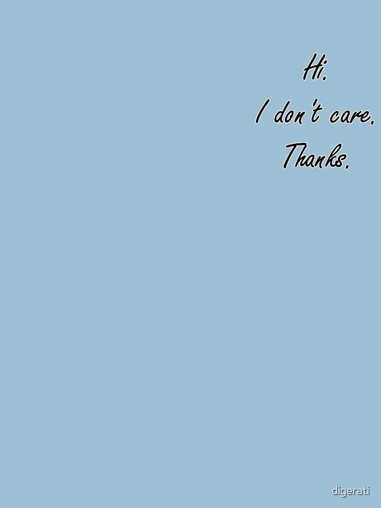 Hi. I don't care. Thanks. by digerati