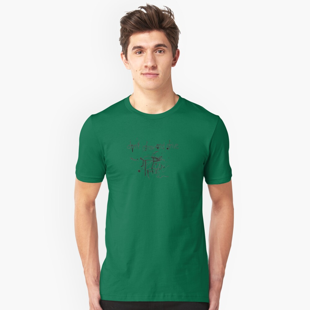 don't draw and drive Unisex T-Shirt Front