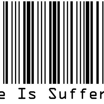 BarCodes - Life Is Suffering by BarCodes