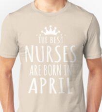 THE BEST NURSE ARE BORN IN APRIL Unisex T-Shirt