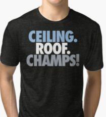 Ceiling. Roof. Champs! (Light Blue/White/Grey) Tri-blend T-Shirt