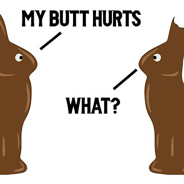 My Butt Hurts , What - Funny Easter by phattbaa