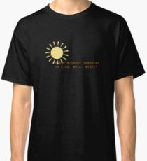 A day without sunshine Classic T-Shirt