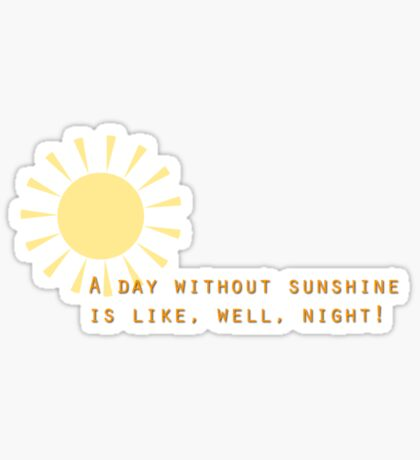 A day without sunshine Sticker