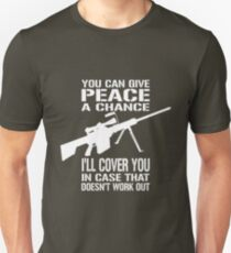 You can give peace a chance I'll cover you in case that doesn't work out T-Shirt