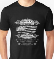 Our flag doesnt fly from the wind moving it flies from the last breath of every veteran that died defending it T-Shirt