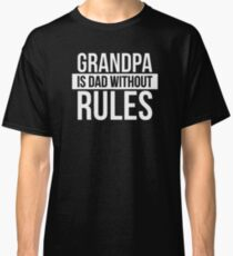 Grandpa is dad without rules Classic T-Shirt