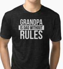 Grandpa is dad without rules Tri-blend T-Shirt