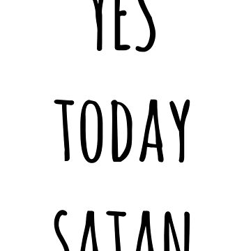 Yes Today Satan by redblamer