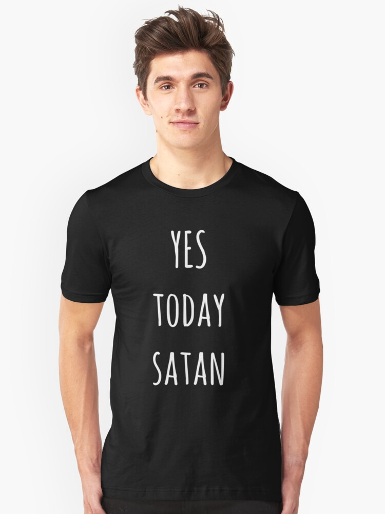 Yes Today Satan Unisex T-Shirt Front