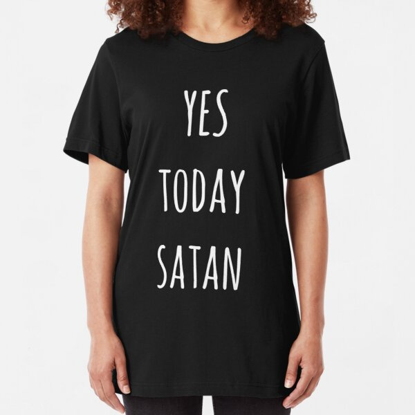 Yes Today Satan Slim Fit T-Shirt