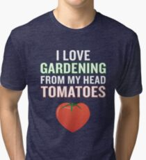 I Love Gardening From My Head Tomatoes Funny Pun  Tri-blend T-Shirt