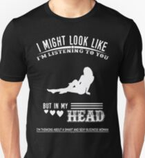 I Might Look Like I Am Listening To You But In My Head I'm Think About A Smart And Sexy Business woman Tshirt T-Shirt