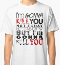 """The Walking Dead Rick Quote """"I'm gonna kill you..."""" Classic T-Shirt"""
