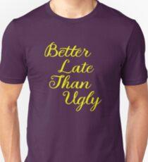 Better Late than Ugly T-Shirt Unisex T-Shirt