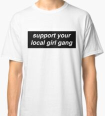support your local girl gang Classic T-Shirt