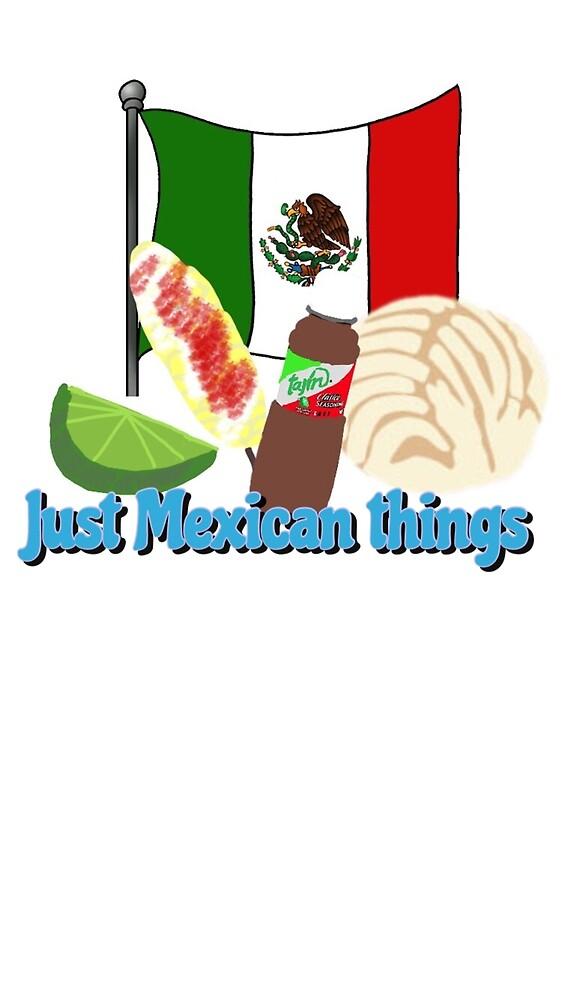 Just Mexican Things by gvldjxnny