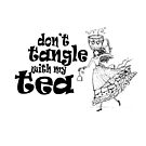Don't Tangle With My Tea - Whimsical Tea Lady and Cup by jitterfly