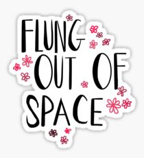 Flung Out of Space  Sticker