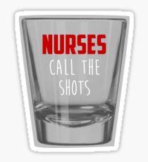Nurses Call the Shots - Shot Glass Sticker