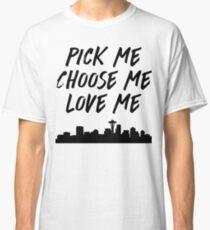 Pick Me Choose Me Love Me Classic T-Shirt