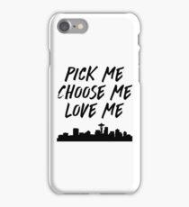 Pick Me Choose Me Love Me iPhone Case/Skin