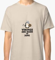 Vikings are born in June Rj328 Classic T-Shirt