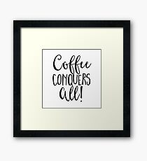 Coffee Conquers All! Framed Print
