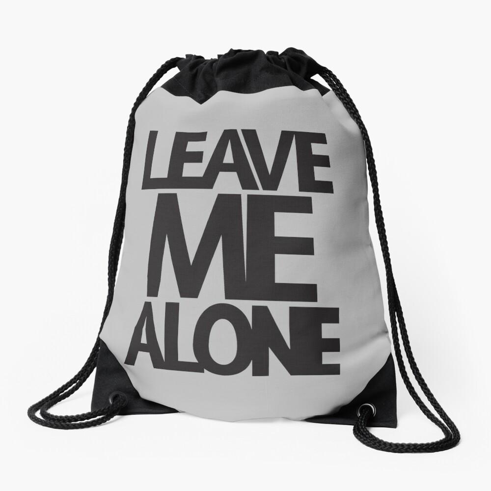 LEAVE ME ALONE (black print) Drawstring Bag