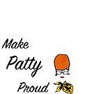 Make Patty Proud by Rjcham