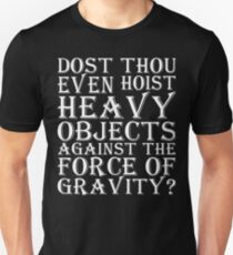 Dost Thou Even Hoist Heavy Objects Against The Force Of Gravity? Unisex T-Shirt