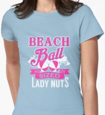 Beach Ball Sized Lady Nuts - Funny Quote Womens Fitted T-Shirt