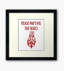 Please Don't Kill The Bears Framed Print