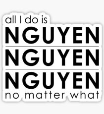 All I do is Nguyen Nguyen Nguyen no matter what Sticker