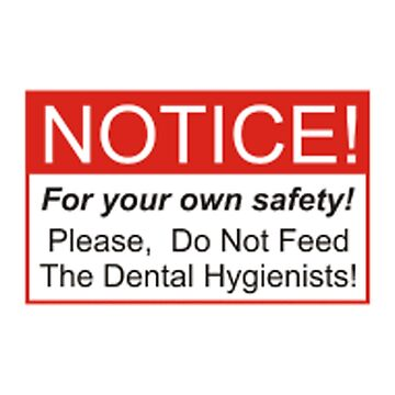 Notice for your own safety please do not feed the Dental Hygienist  by Lienminhsamsoi2