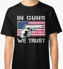 NEW In Guns We Trust T-shirt & Hoodie Best Gift For Gun Lovers Classic T-Shirt